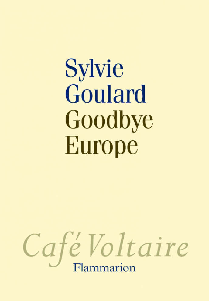 « Goodbye Europe », de Sylvie Goulard. Flammarion, 144 pages, 12 euros.