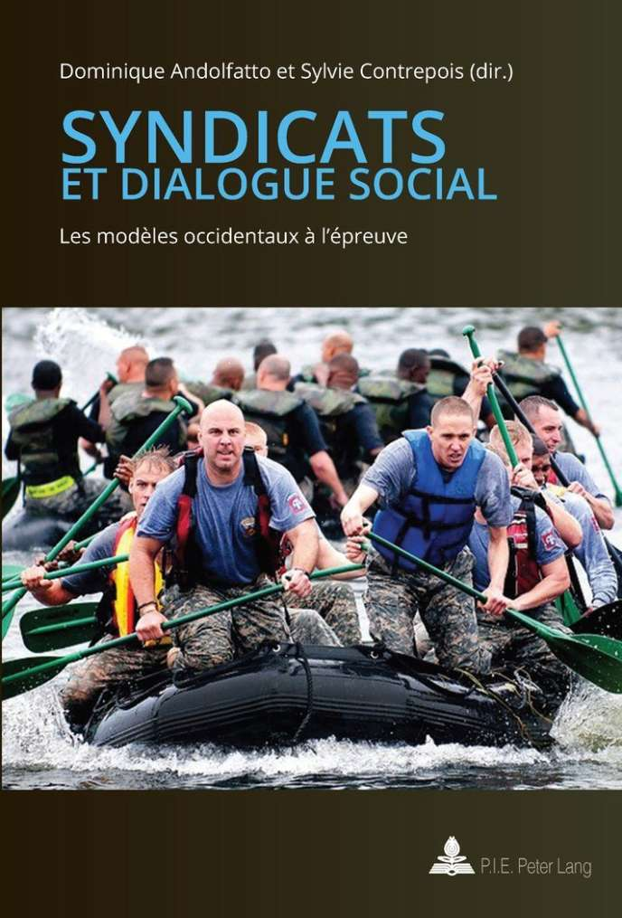 « Syndicats et dialogue social. Les modèles occidentaux à l'épreuve », sous la direction de Dominique Andolfatto et Sylvie Contrepois, PIE Peter Lang, 292 pages, 48,2 euros.
