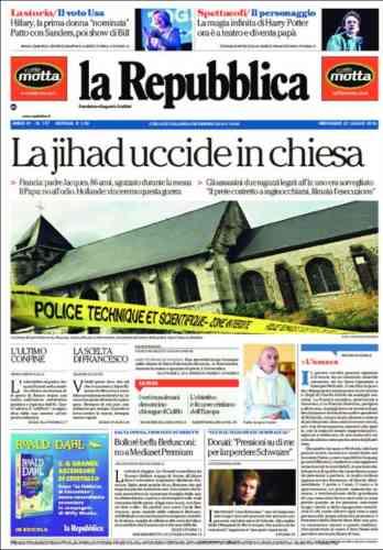 Le quotidien italien« La Repubblica» publie, lui, une photo de l'église de Saint-Etienne-du-Rouvray avec ce titre :« Le djihad frappe l'Eglise».
