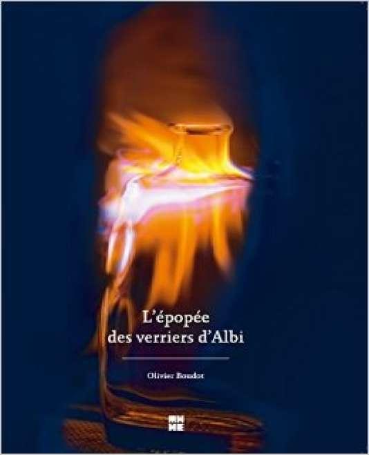 «L'Epopée des verriers d'Albi», d'Olivier Boudot, (Guides Marsilo, «Mémoires d'hommes, histoire d'entreprises», 2015).