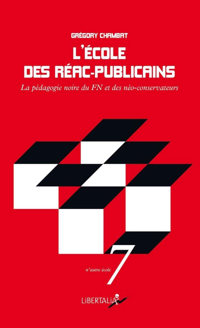 «L'Ecole des réac-publicains. La pédagogie noire du FN et des néoconservateurs», de Grégory Chambat. Libertalia, 260 pages, 10 euros.