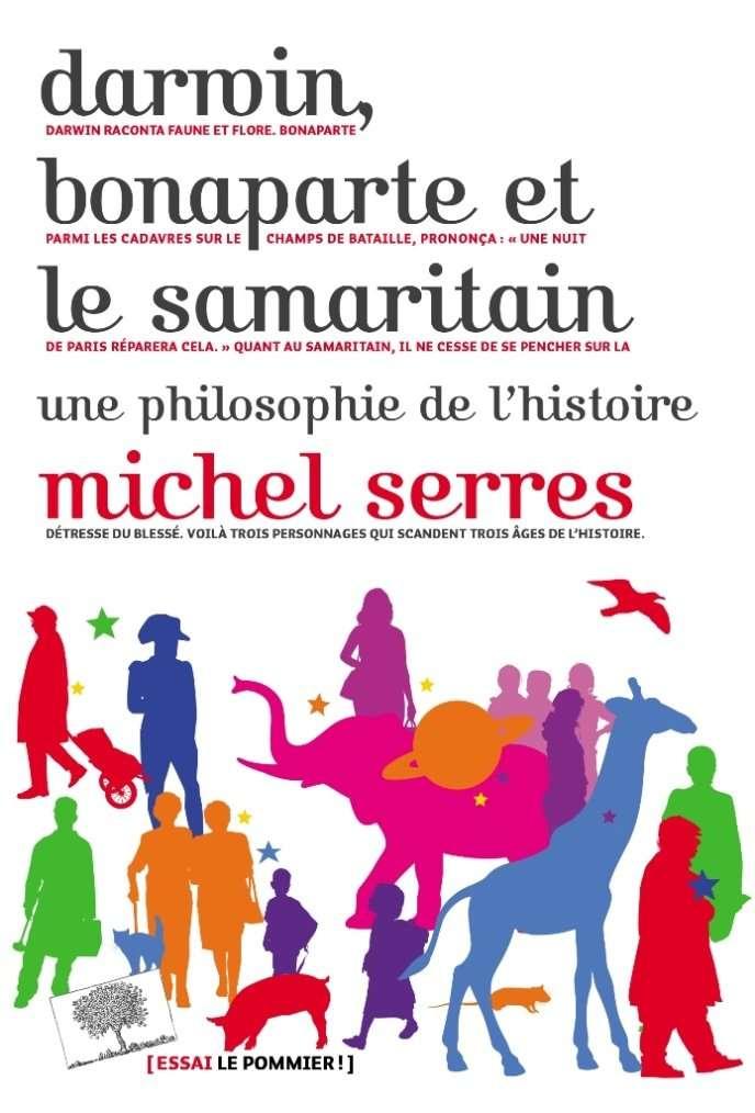 « Darwin, Bonaparte et le samaritain », de Michel Serres(Le Pommier, 250 pages, 19 euros).