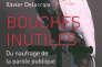 «Bouches inutiles, du naufrage de la parole publique», de Xavier Delacroix (Lemieux éditeur, 96 pages, 11 euros).