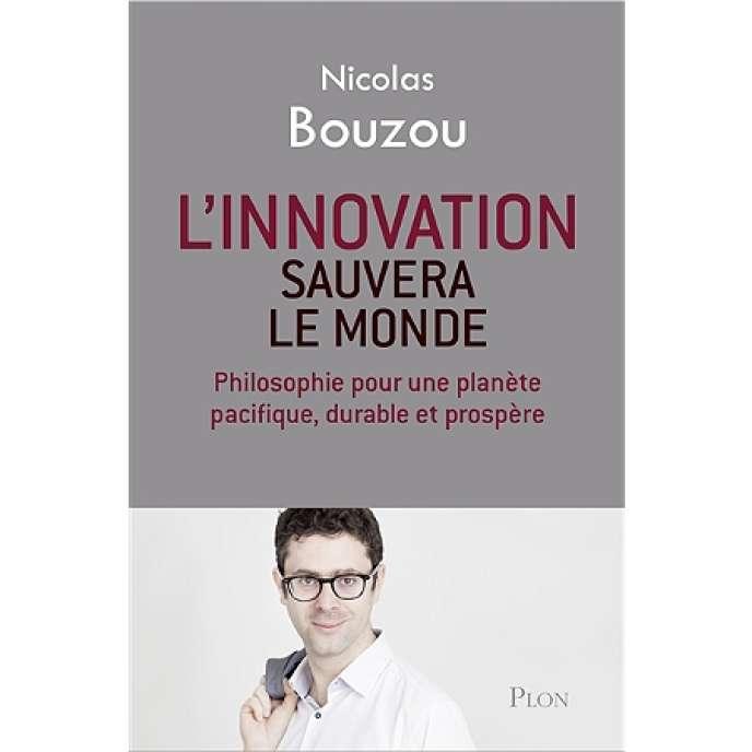 « L'Innovation sauvera le monde. Philosophie pour une planète pacifique, durable et prospère », de Nicolas Bouzou. Plon, 206 pages, 14,90 euros.
