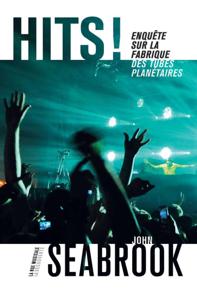 «Hits ! Enquête sur la fabrique des tubes planétaires», de John Seabrook.