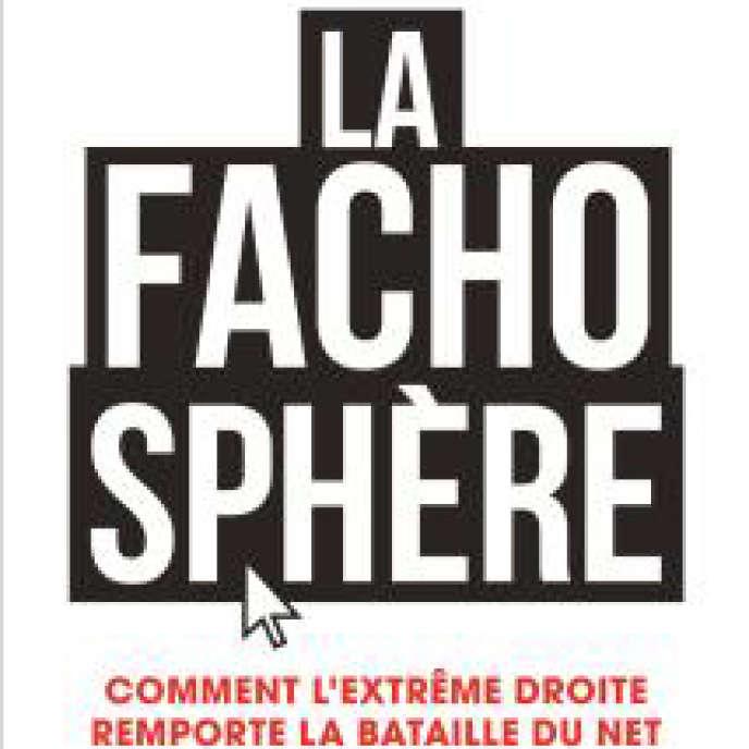 «La Fachosphère. Comment l'extrême droite remporte la bataille du Net», de Dominique Albertini et David Doucet (Flammarion, 20,90 euros, 302 pages).
