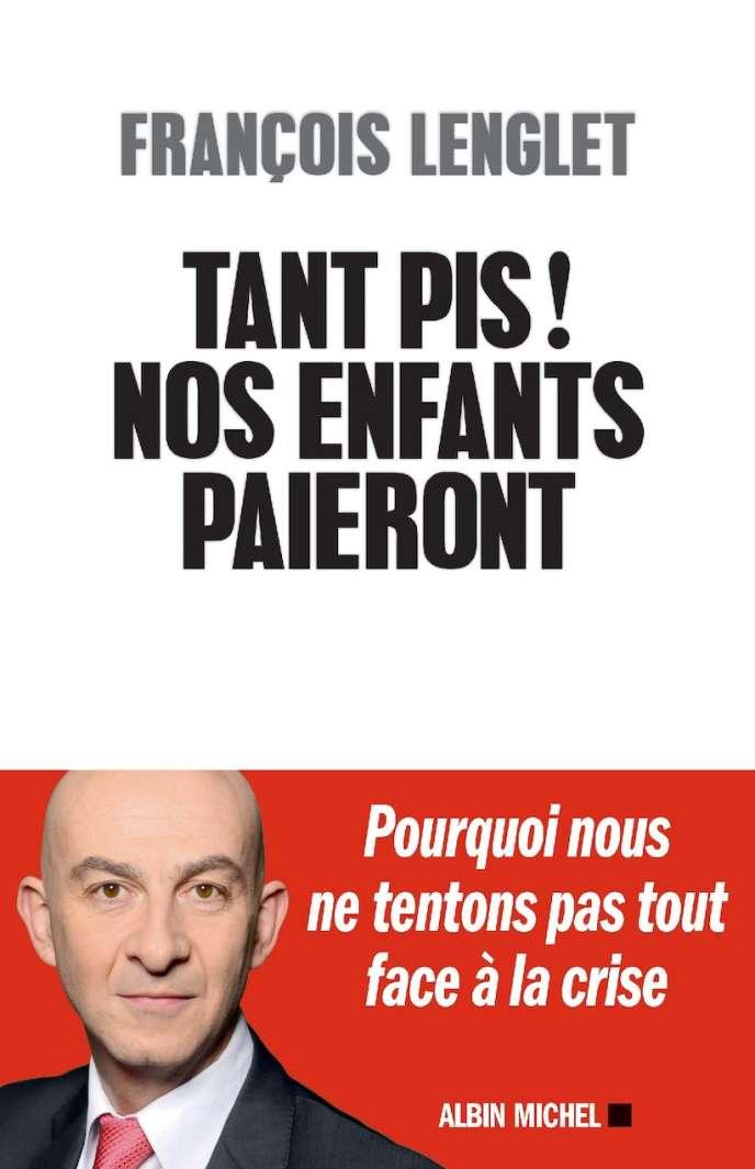 «Tant pis ! Nos enfants paieront», de François Lenglet. Albin Michel, 224 pages, 18 euros.
