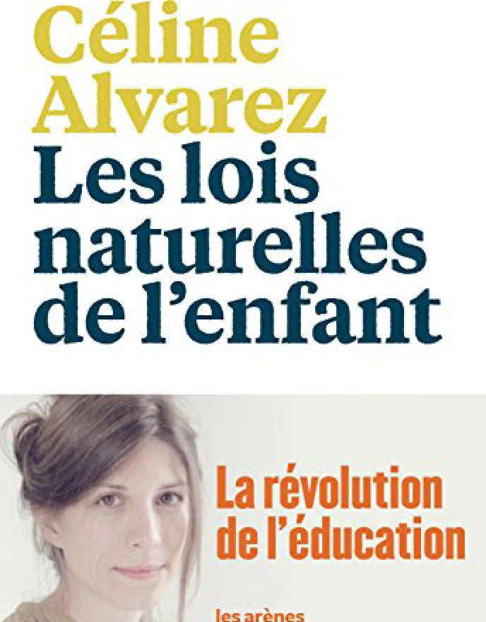 «Les Lois naturelles de l'enfant», de Céline Alvarez.Les Arènes, 464 pages, 22 euros.