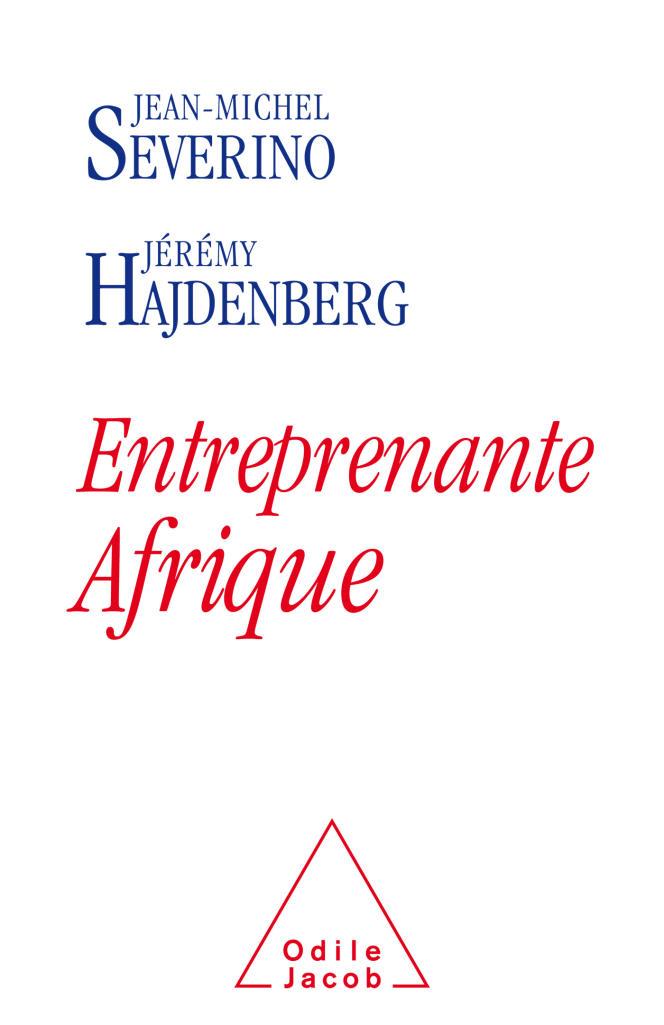 Entreprenante Afrique, de Jean-Michel Severino et Jérémy Hajdenberg, qui paraît le 28 septembre 2016 chez Odile Jacob.