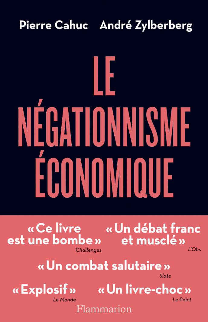 «Le Négationnisme économique. Et comment s'en débarrasser», de Pierre Cahuc et André Zylberberg, Flammarion.