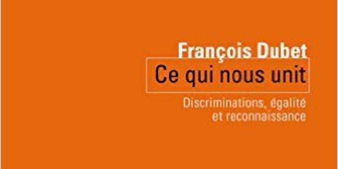 « Ce qui nous unit. Discriminations, égalité et reconnaissance », de François Dubet. La République des idées, Seuil, 122 pages, 11,80 euros