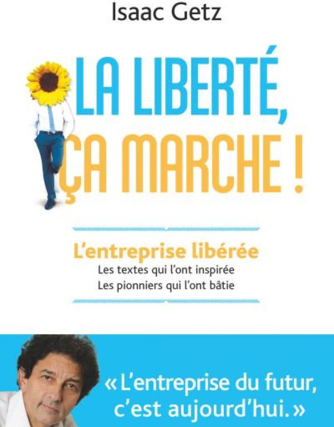 «La Liberté, ça marche !», d'Isaac Getz (Flammarion, 2016, 372 pages, 22 euros).