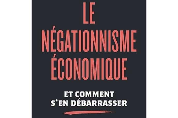 Couverture du livre dePierre Cahuc et André Zylberberg «Le Négationnisme économique»(Flammarion, 240 pages, 18euros).