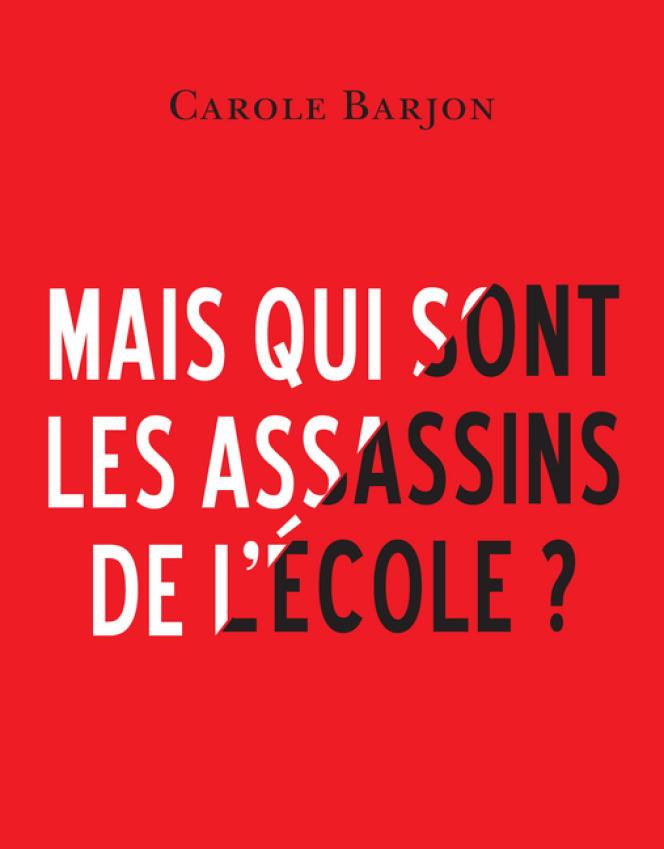 « Mais qui sont les assassins de l'école ? », de Carole Barjon. Robert Laffont, collection « Mauvais esprit », 234 pages, 18 euros.