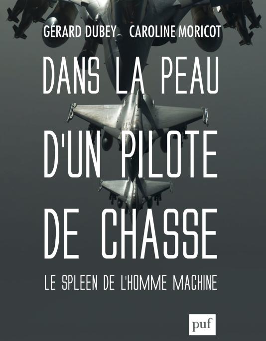 «Dans la peau d'un pilote de chasse. Le spleen de l'homme-machine», de Gérard Dubey et Caroline Moricot, PUF, 240 pages, 24 euros.