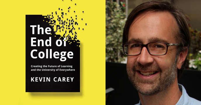 Kevin Carey est l'auteur de «The End of College», essai dans lequel il affirme que les cours en ligne vont se développer au détriment des universités.
