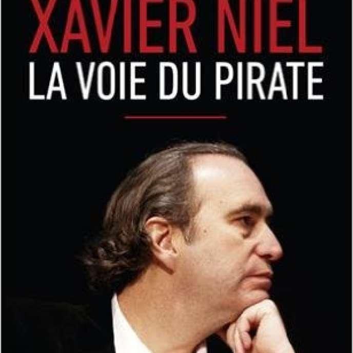 «Xavier Niel. La voie du pirate», de Solveig Godeluck et Emmanuel Paquette. Editions First, 240 pages, 16,95 euros.