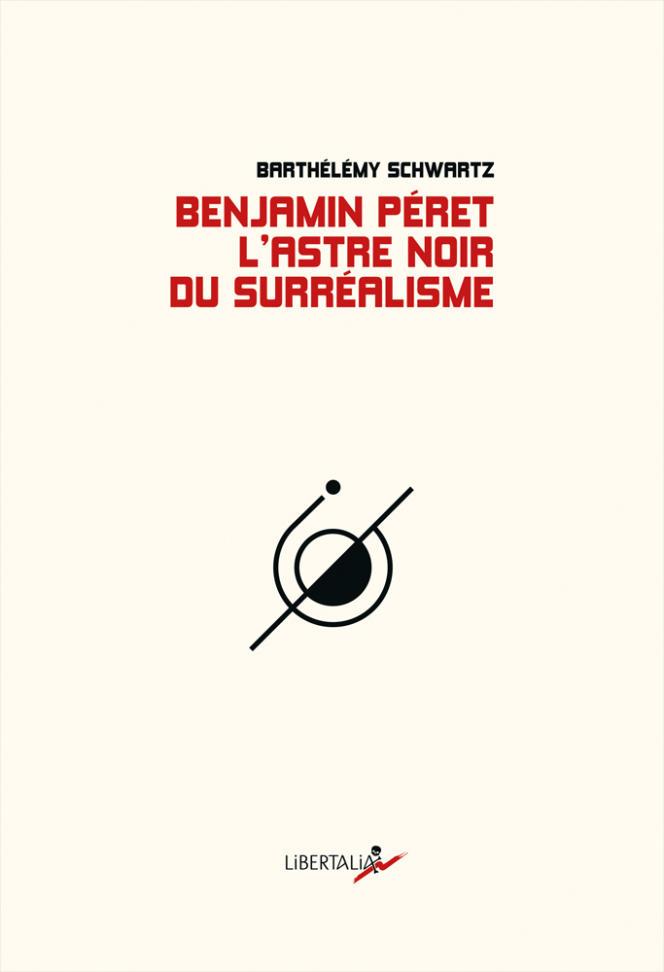 Couverture de«Benjamin Péret, l'astre noir du surréalisme», de Barthélémy Schwartz.