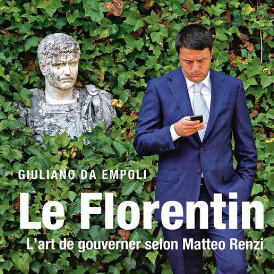 « Le Florentin. L'art de gouverner selon Matteo Renzi », de Giuliano da Empoli (Grasset, 210 pages, 18 euros).