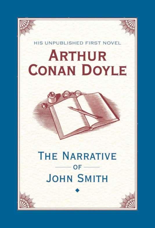 Le manuscrit de« The Narrative of John Smith» a été perdu par la poste. Conan Doyle a tenté de le réécrire selon ses souvenirs.