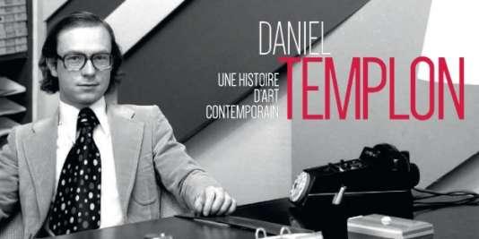 Couverture du livre «Daniel Templon, une histoire d'art contemporain» auxéditions Flammarion.