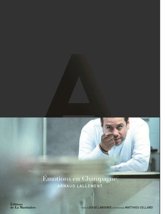 « Emotions en Champagne », d'Arnaud Lallement, avec Louise Labourie, photos de Matthieu Cellard, éditions de La Martinière, 447 pages, 49 euros.