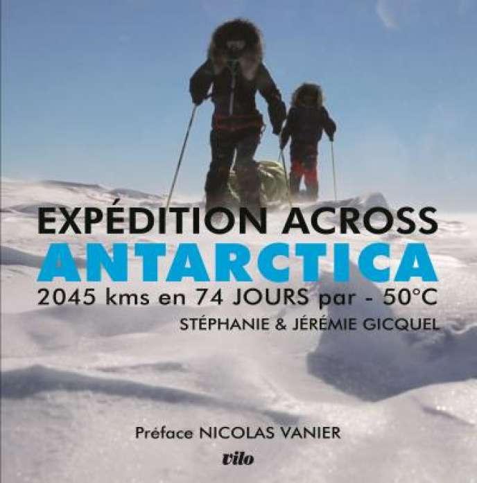 Couverture d'« Expédition Across Antarctica», de Stéphanie et Jérémie Gicquel, préface Nicolas Vannier, éditions Vilo, 200 pages, 35 €.