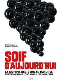 «Soif d'aujourd'hui. La compil des vins au naturel», de Sylvie Augereau et Antoine Gerbelle, Tana Editions, 168 pages, 19,95 €.