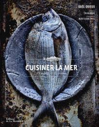 «Cuisiner la mer», de Gaël Orieux, éditions de La Martinière, 384 pages, 45€