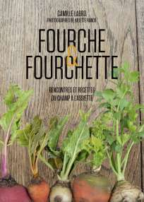 « Fourche et Fourchette », de Camille Labro, Tana Editions, 224 pages, 29,95 €.