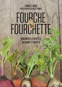 «Fourche et Fourchette», de Camille Labro, Tana Editions, 224 pages, 29,95 €.
