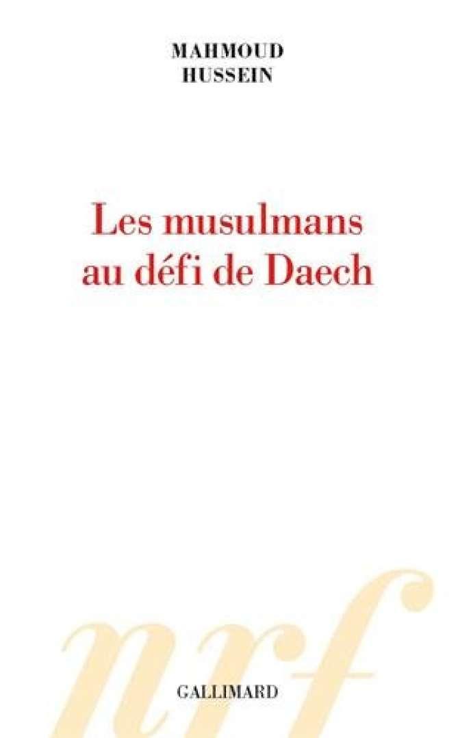 « Les Musulmans au défi de Daech », de Mahmoud Hussein, Gallimard, 82 pages, 8,50 euros.