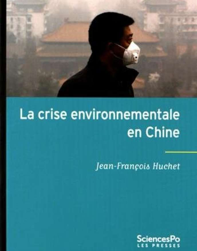 «La Crise environnementale en Chine», de Jean-François Huchet. Presses de Sciences Po, 160 pages, 15 euros