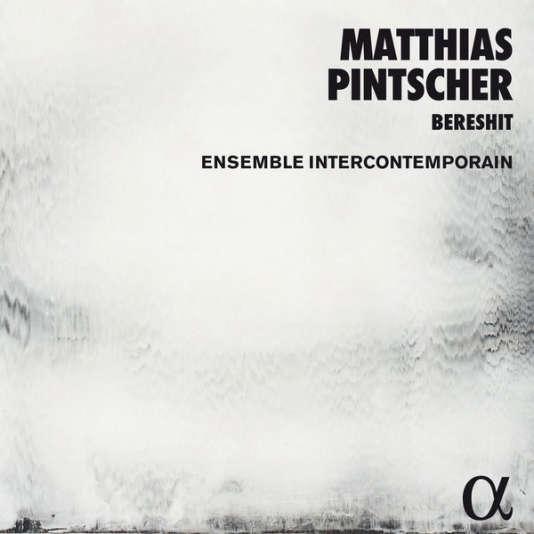 Pochette de l'album«Bereshit», composition de Matthias Pintscher,accompagnée d'«Uriel» et« Songs from Solomon's Gardens» parEvan Hughes (baryton), Ensemble intercontemporain, Matthias Pintscher (direction).