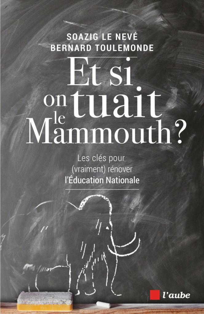 «Et si on tuait le mammouth ? Les clés pour (vraiment) rénover l'éducation nationale», de Soazig Le Nevé et Bernard Toulemonde, éditions de l'Aube, 304 pages, 21 euros.