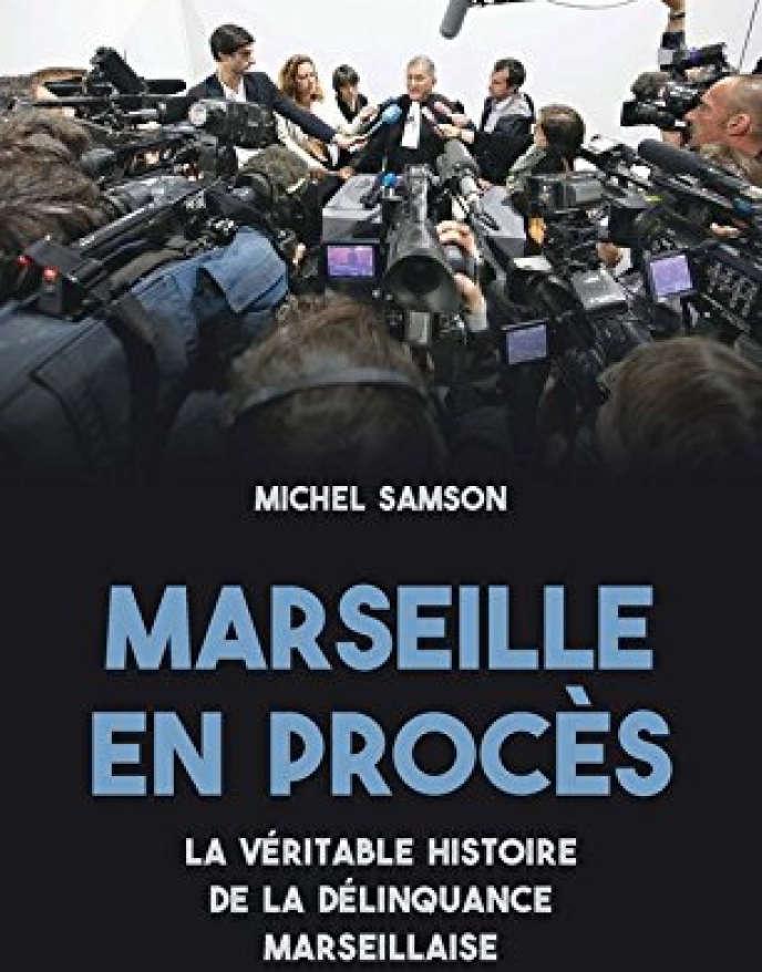 « Marseille en procès. La véritable histoire de la délinquance marseillaise », de Michel Samson. La Découverte/Wildproject, 216 pages, 17 euros.