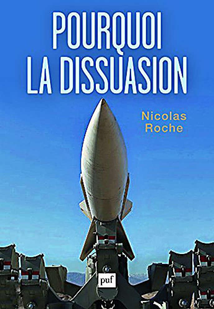 «Pourquoi la dissuasion», de Nicolas Roche (PUF, 500 pages, 27 euros).