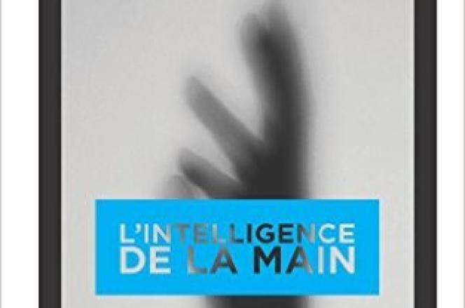 « L'intelligence de la main», de Hugues Jacquet (L'Harmattan, 2012).