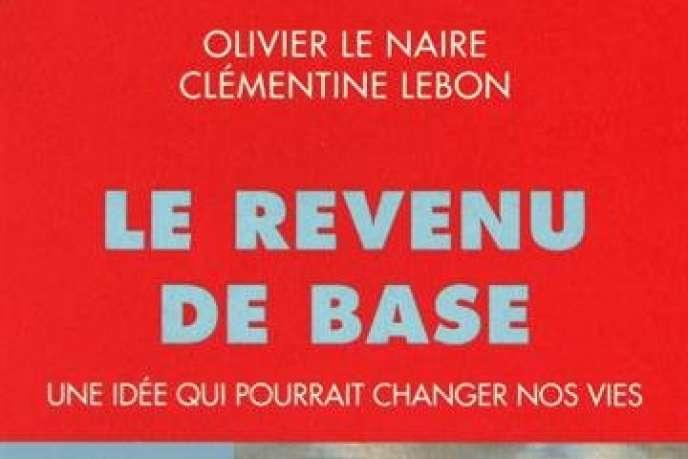 «Le Revenu de base», d'Olivier Le Naire et Clémentine Lebon (Actes sud, 160 pages, 18euros).