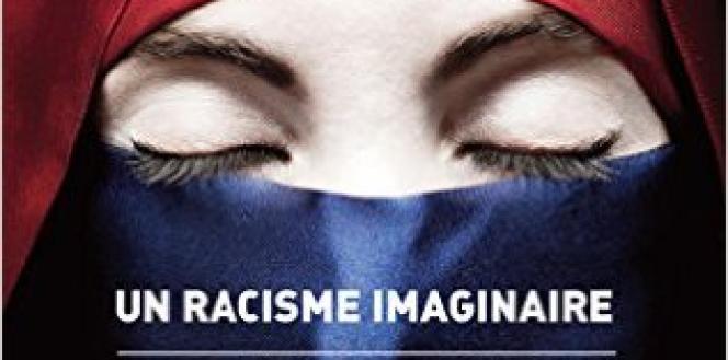 «Un Racisme imaginaire : islamophobie et culpabilité», de Pascal Bruckner, Grasset, 272 pages, 19 euros.