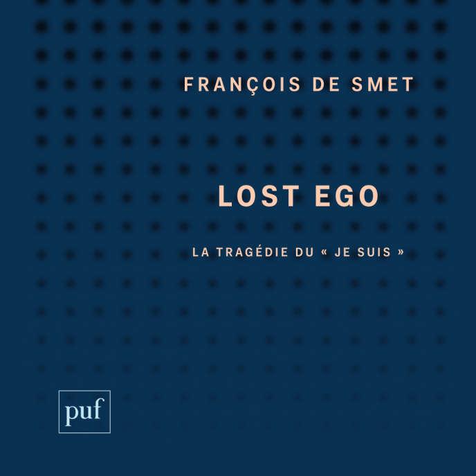 Lost ego. La tragédie du «je suis», de François De Smet, PUF, «Perspectives critiques», 134 pages, 16 euros.