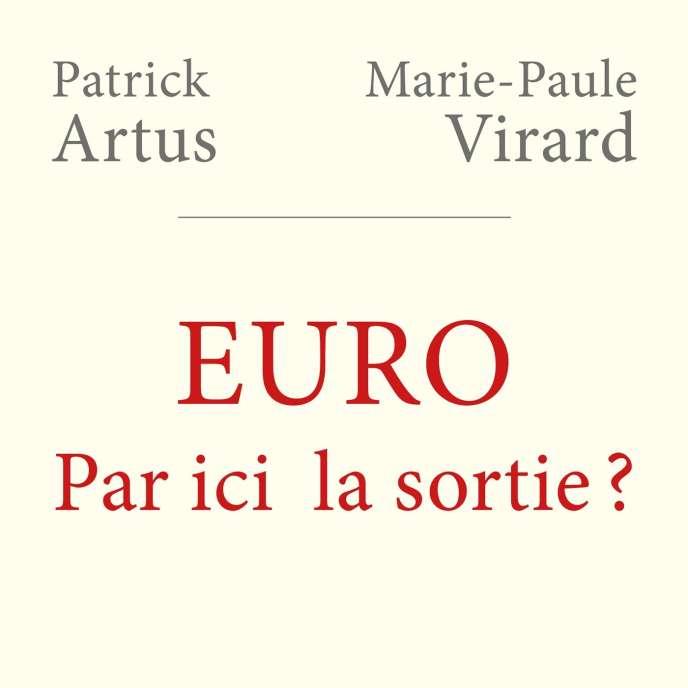 «Euro, par ici la sortie ?», de Patrick Artus et Marie-Paule Virard (Fayard, 176 pages, 15euros).