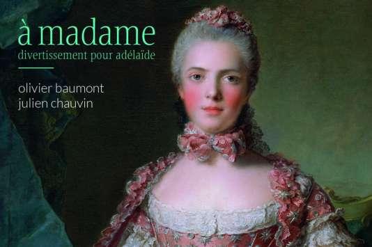Pochette de l'album«A Madame –divertissement pour Adélaïde», d'Olivier Baumont et Julien Chauvin.