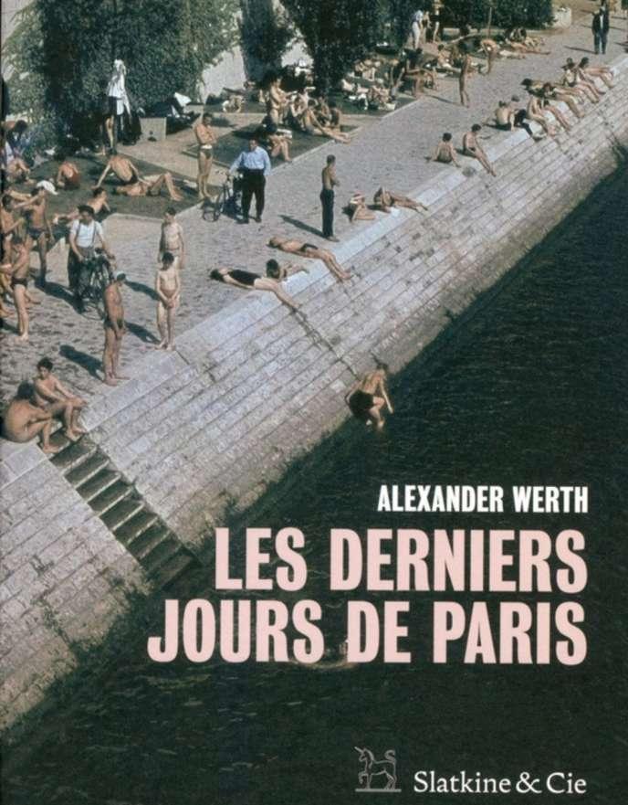 «Les Derniers Jours de Paris», d'Alexander Werth, Slatkine & Cie, 288 p., 20 €.