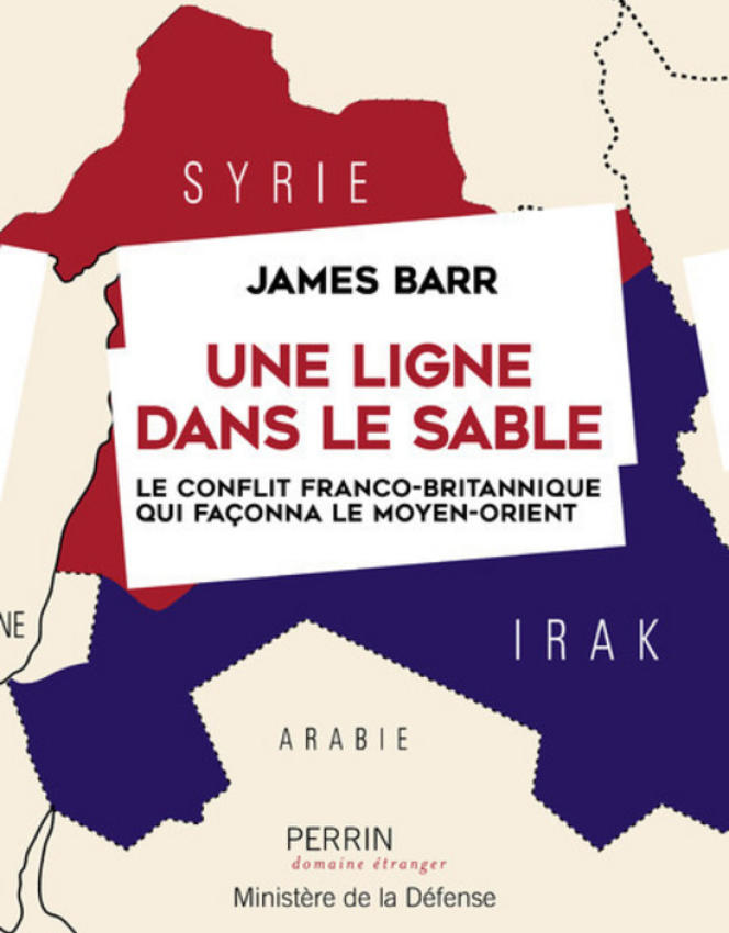 «Une ligne dans le sable. Le conflit franco-britannique qui façonna le Moyen-Orient», de James Barr. Perrin, « Domaine étranger »/Ministère de la défense, 510 pages, 25 euros.