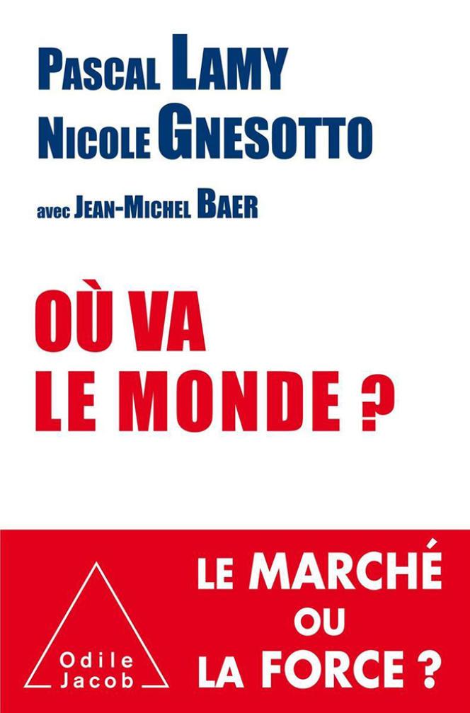 Où va le monde? Le marché ou la force ?, de Pascal Lamy et Nicole Gnesotto.