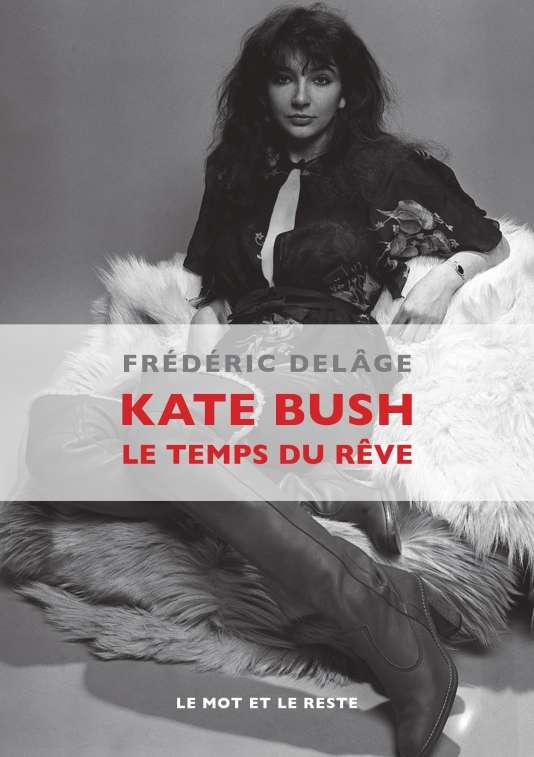 « Kate Bush, le temps du rêve», de Frédéric Delâge. Photo de couverture:« Singer Kate Bush in the studio, March 1978»© Alamy.