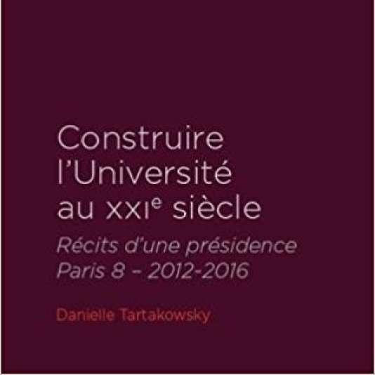 « Construire l'université du XXIe siècle. Récits d'une présidence. Paris 8 - 2012-2016 », de Danielle Tartakowsky (Editions du Détour, 223 pages, 19,50 euros).