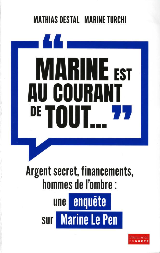 « Marine est au courant de tout », Mathias Destal et Marine Turchi, Flammarion enquête, 21 euros, 378 pages.