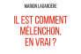 «Il est comment Mélenchon, en vrai?», de Marion Lagardère. Grasset, 234 pages, 18euros.